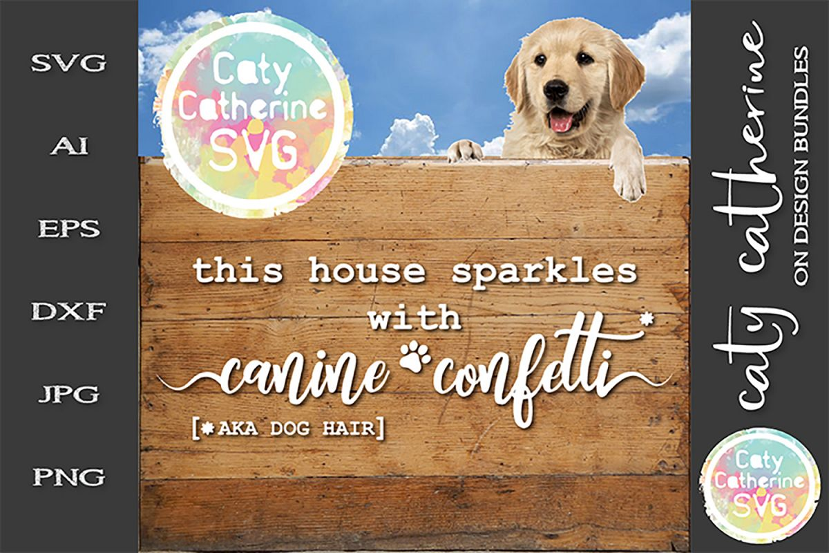 This House Sparkles With Canine Confetti AKA Dog Hair SVG example image 1