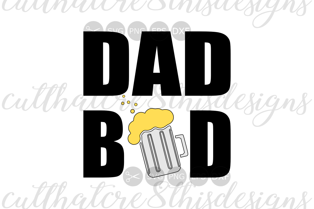 Dad Bod, Beer Mug, Funny, Fathers Day, Quotes, Sayings, Cut File, SVG, PNG,  EPS, DXF for Silhouette & Cricut