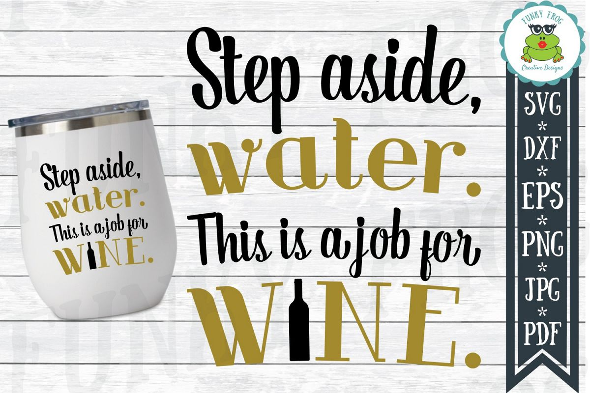 Step Aside Water This Is A Job For Wine SVG Cut File for Cra example image 1