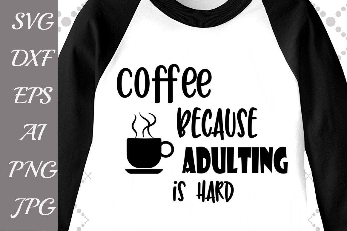 Coffee because Adulting is hard Svg example image 1