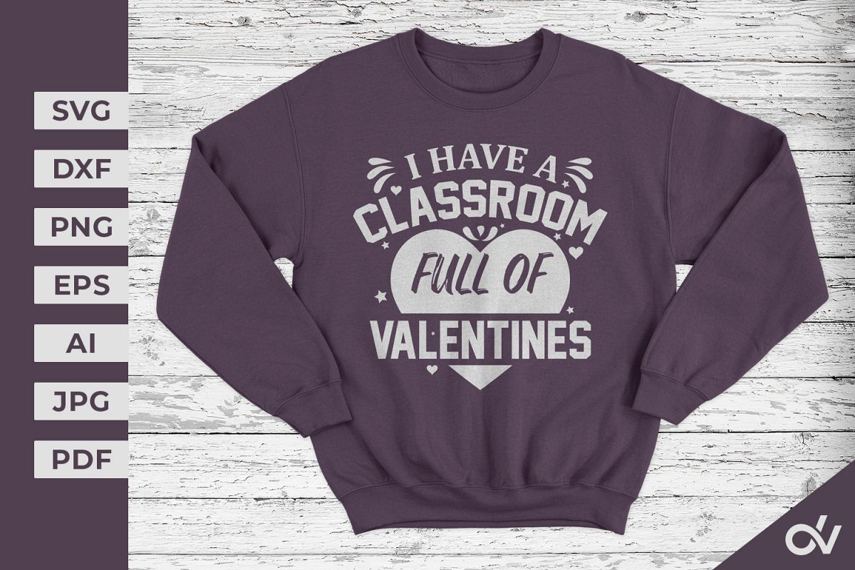 I Have A Classroom Full Of Valentines- Valentines SVG example image 1