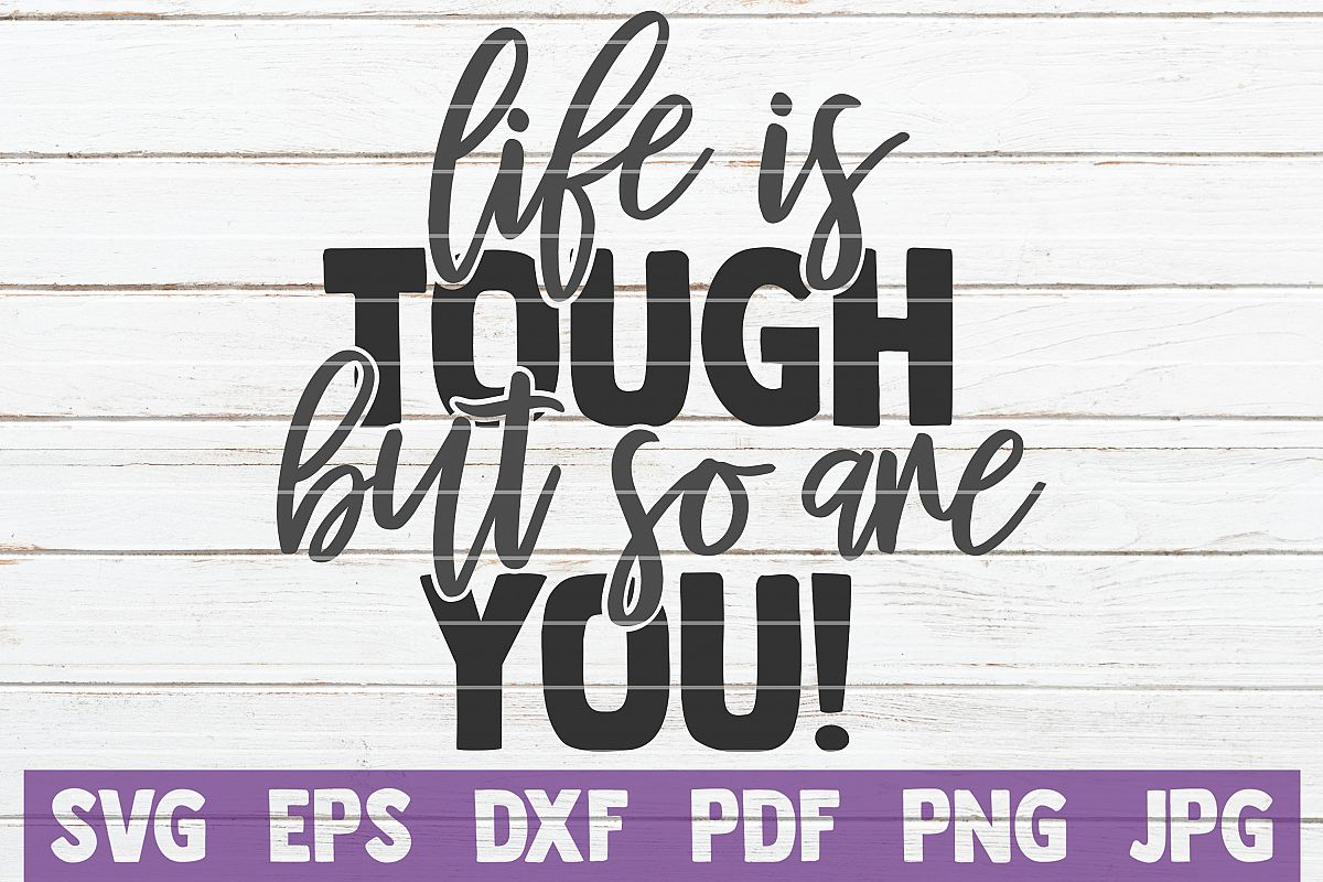 Life Is Tough But So Are You! SVG Cut File | commercial use example image 1