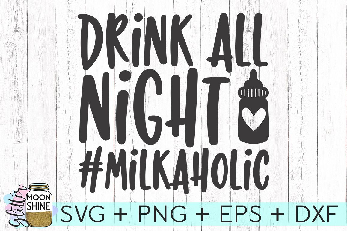 Drink All Night Milkaholic SVG DXF PNG EPS Cutting Files example image 1