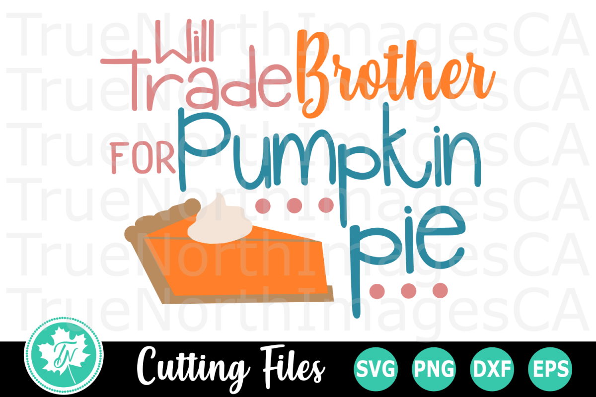 Will Trade Brother for Pumpkin Pie - A Thanksgiving SVG Cut example image 1