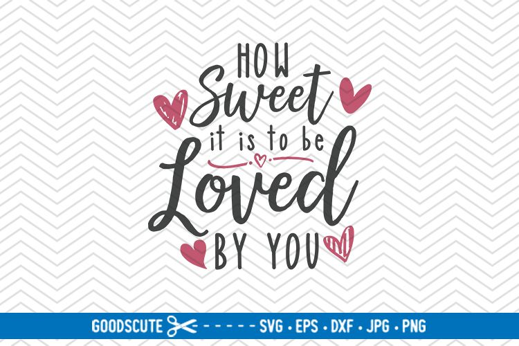 How Sweet It Is To Be Loved By You - SVG DXF JPG PNG EPS example image 1