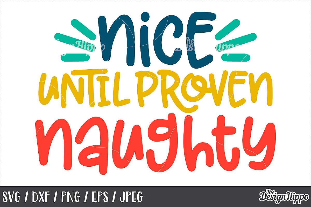 Christmas, Nice Until Proven Naughty, SVG PNG DXF Cut Files