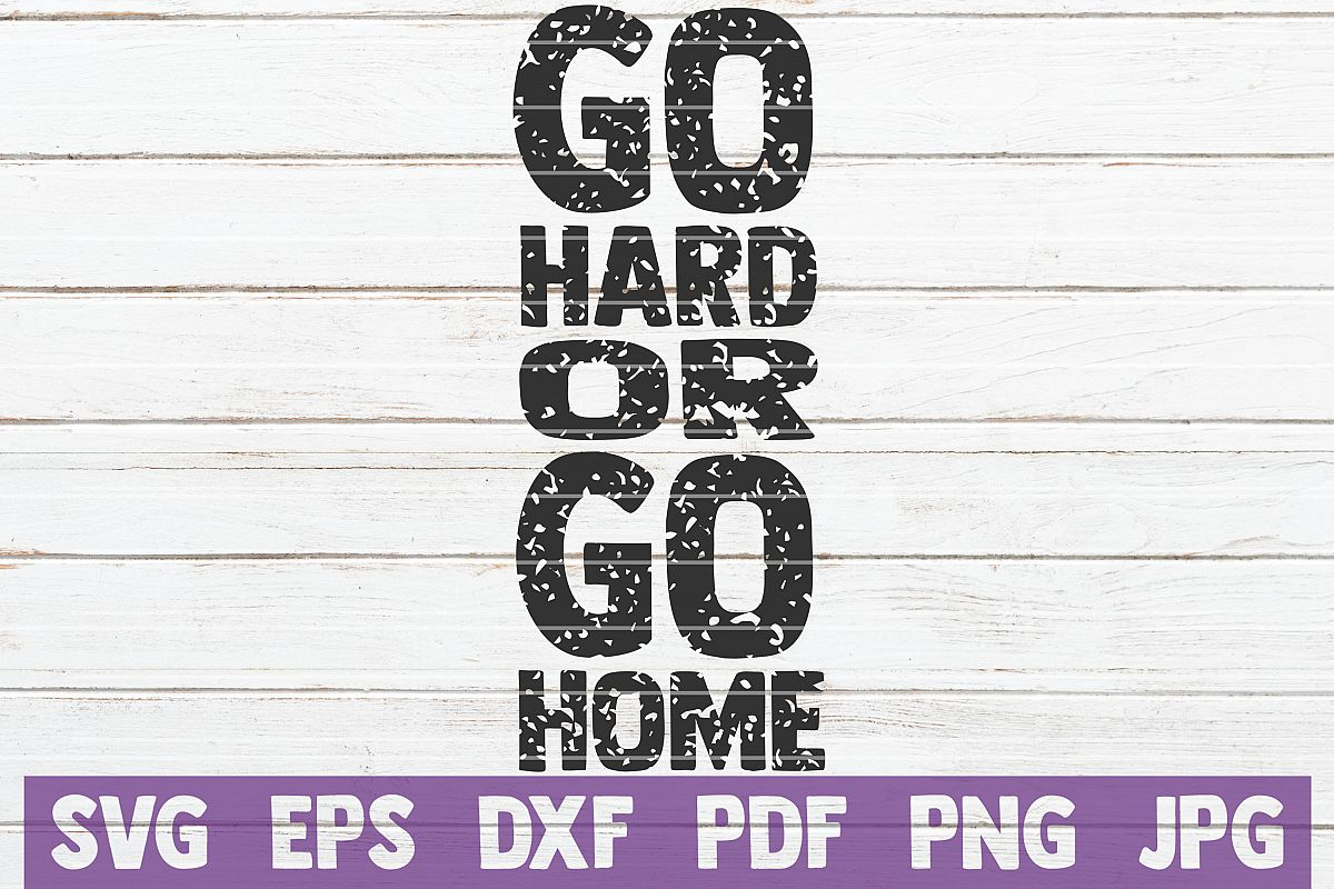 Go Hard Or Go Home SVG Cut file   commercial use example image 1