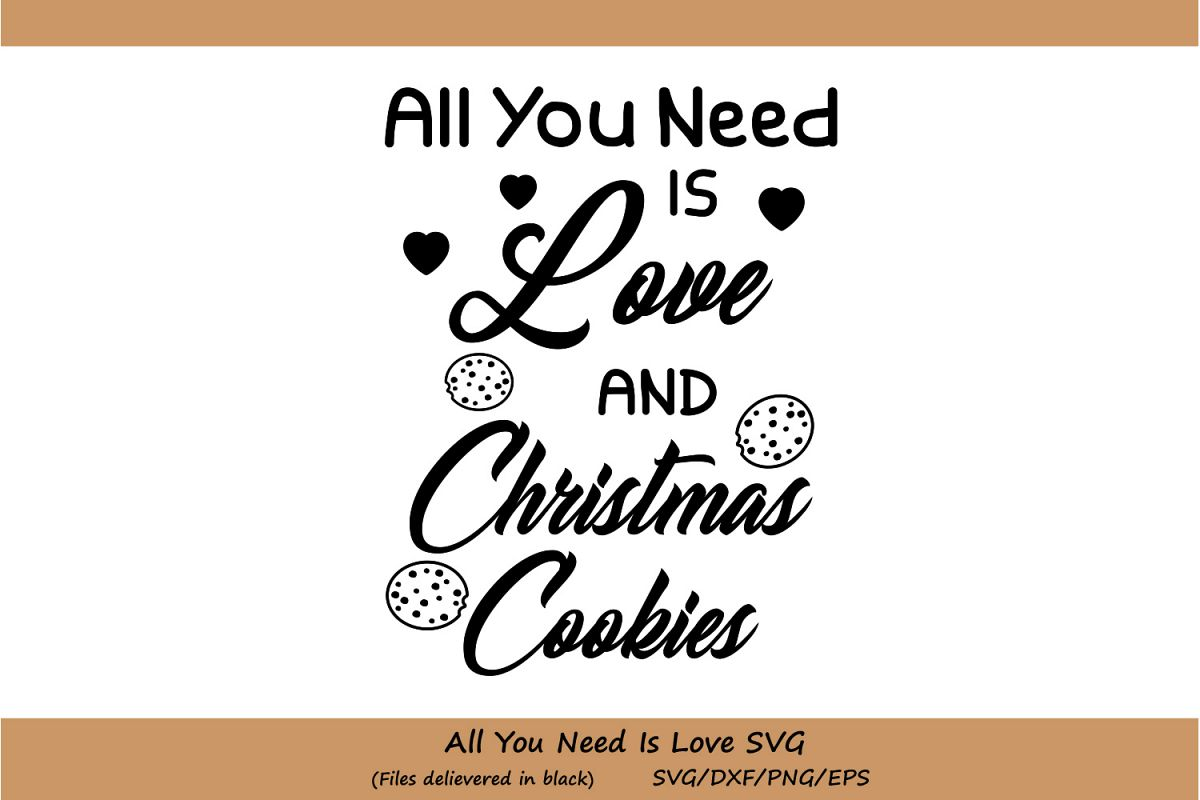 All You Need Is Love And Christmas Cookies SVG, Christmas SVG, Gingerbread svg, Christmas Cookies, Holiday Svg, vector, svg, dxf, eps, png. example image 1