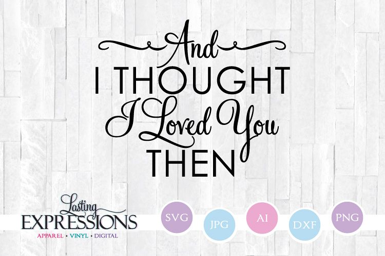 And I Thought I Loved You Then Wedding Svg Cricut Quote