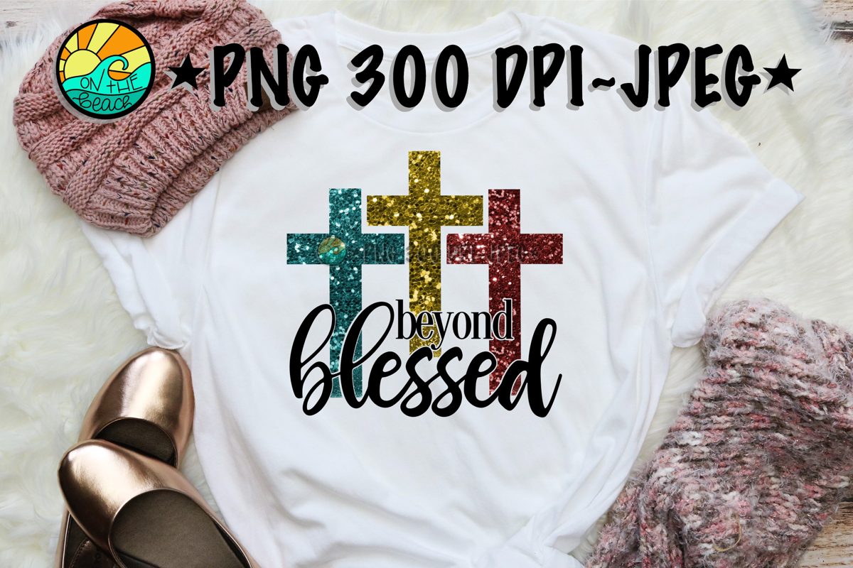 Beyond Blessed - Cross - PNG for Sublimation & JPEG example image 1
