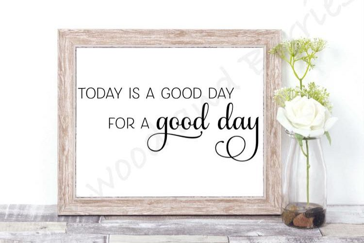 Today is a Good Day for a Good Day example image 1