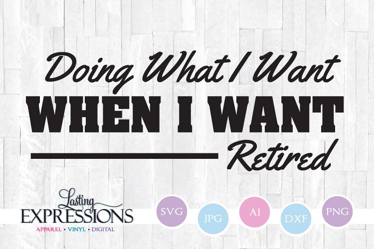 Retirement Quote // Doing what I want Retired // SVG Quote example image 1