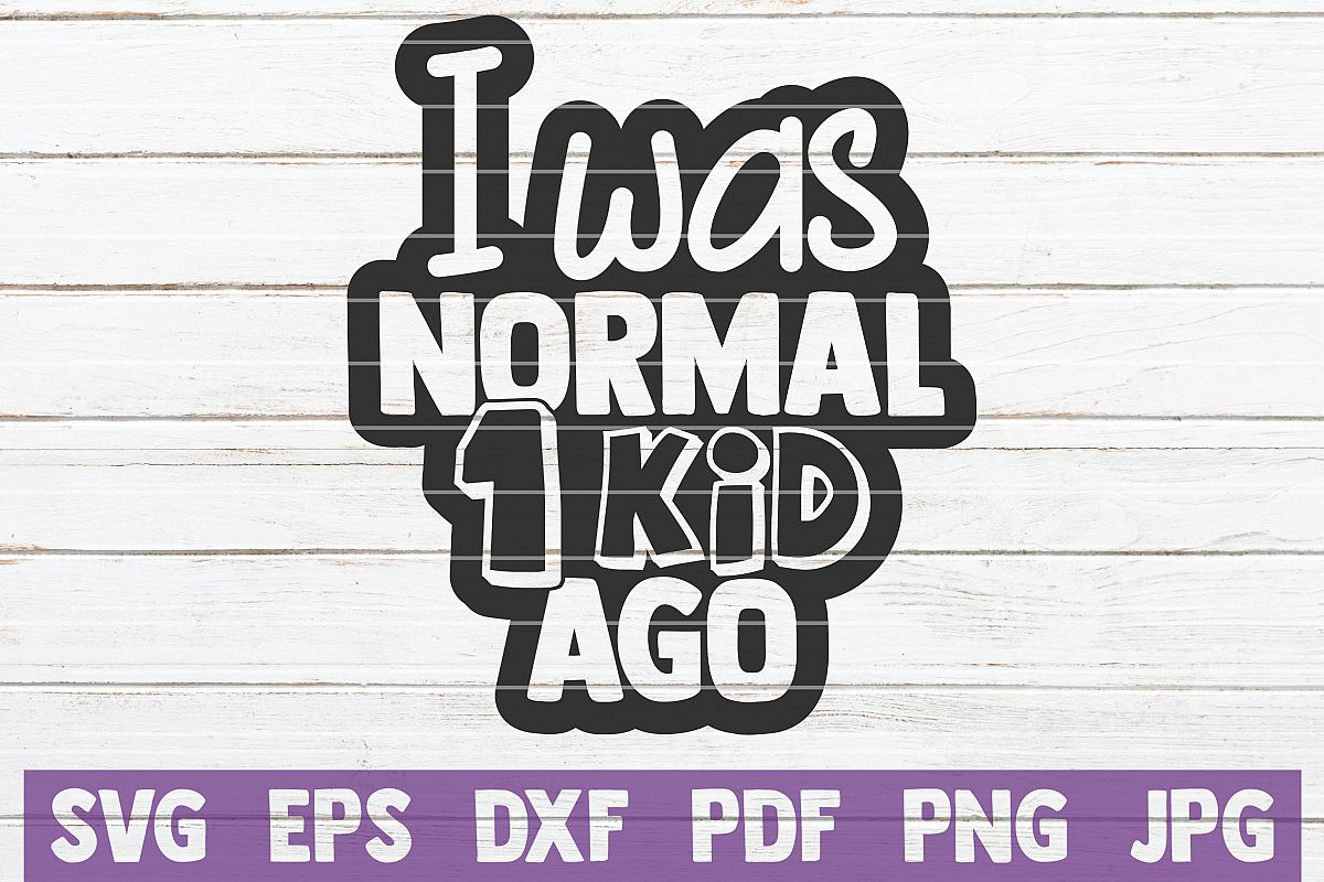 I Was Normal 1 Kid Ago example image 1
