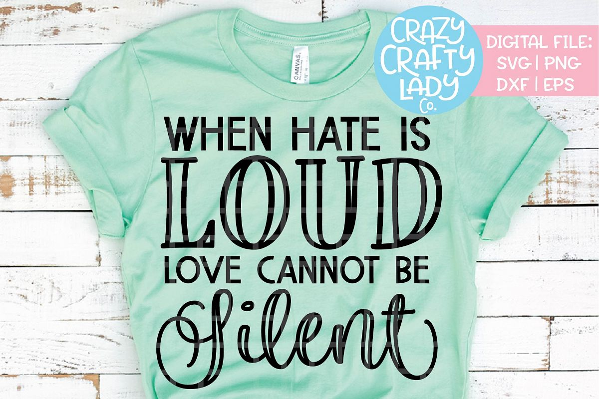 When Hate Is Loud Love Cannot SVG DXF EPS PNG Cut File example image 1
