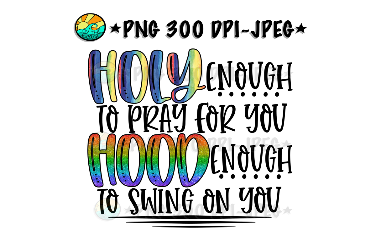 Holy Enough To Pray For You Hood Enough To Swing On You -PNG example image 1