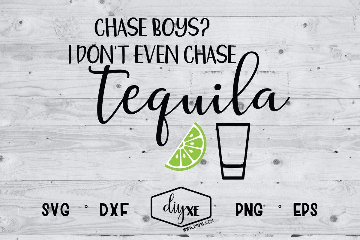 Chase Boys? I Don't Even Chase Tequila - Alcohol SVG example image 1