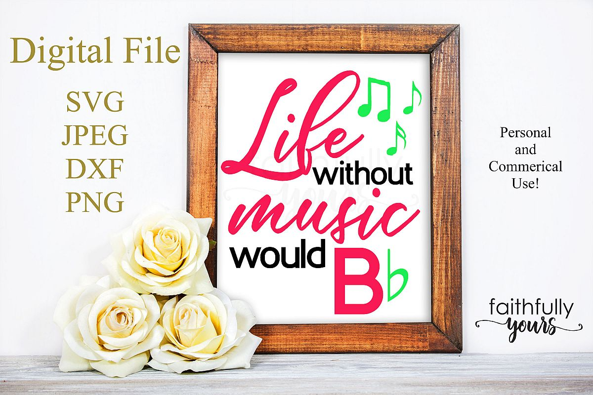 Life without music would B Flat. svg cut file Music teacher example image 1