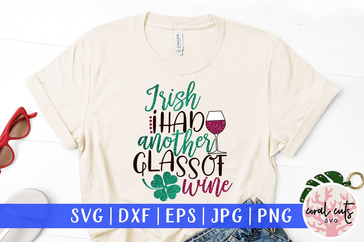 Irish I had another glass of wine - St. Patrick's Day SVG example image 1