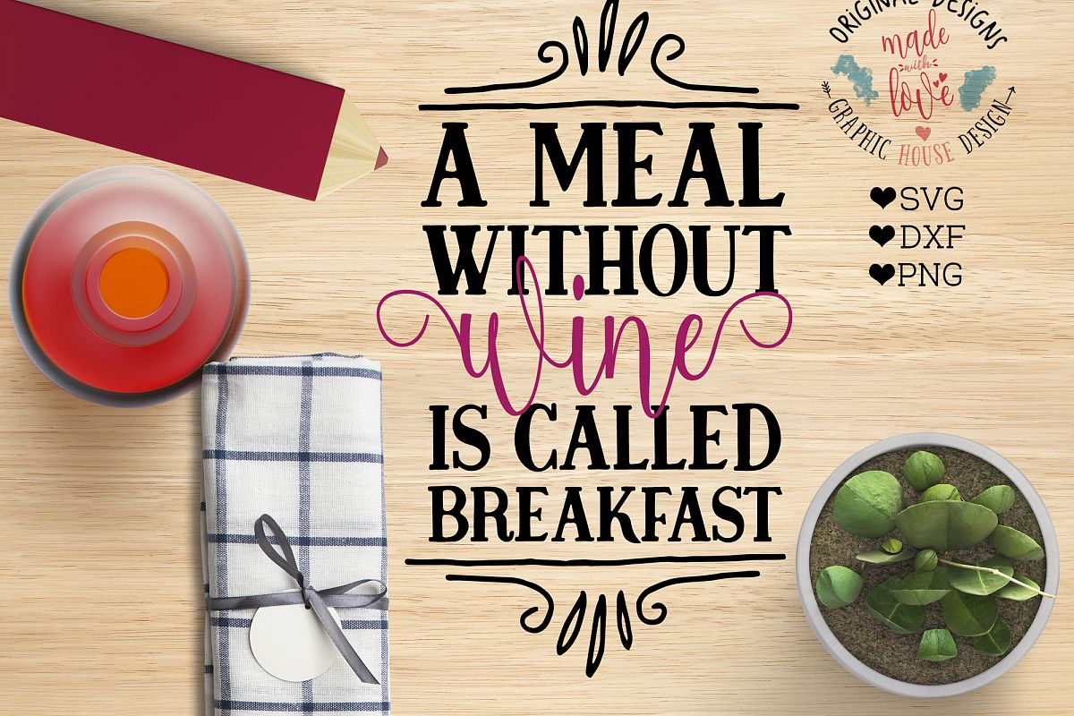 A Meal without Wine is Called Breakfast Cutting File (SVG, DXF, PNG) example image 1