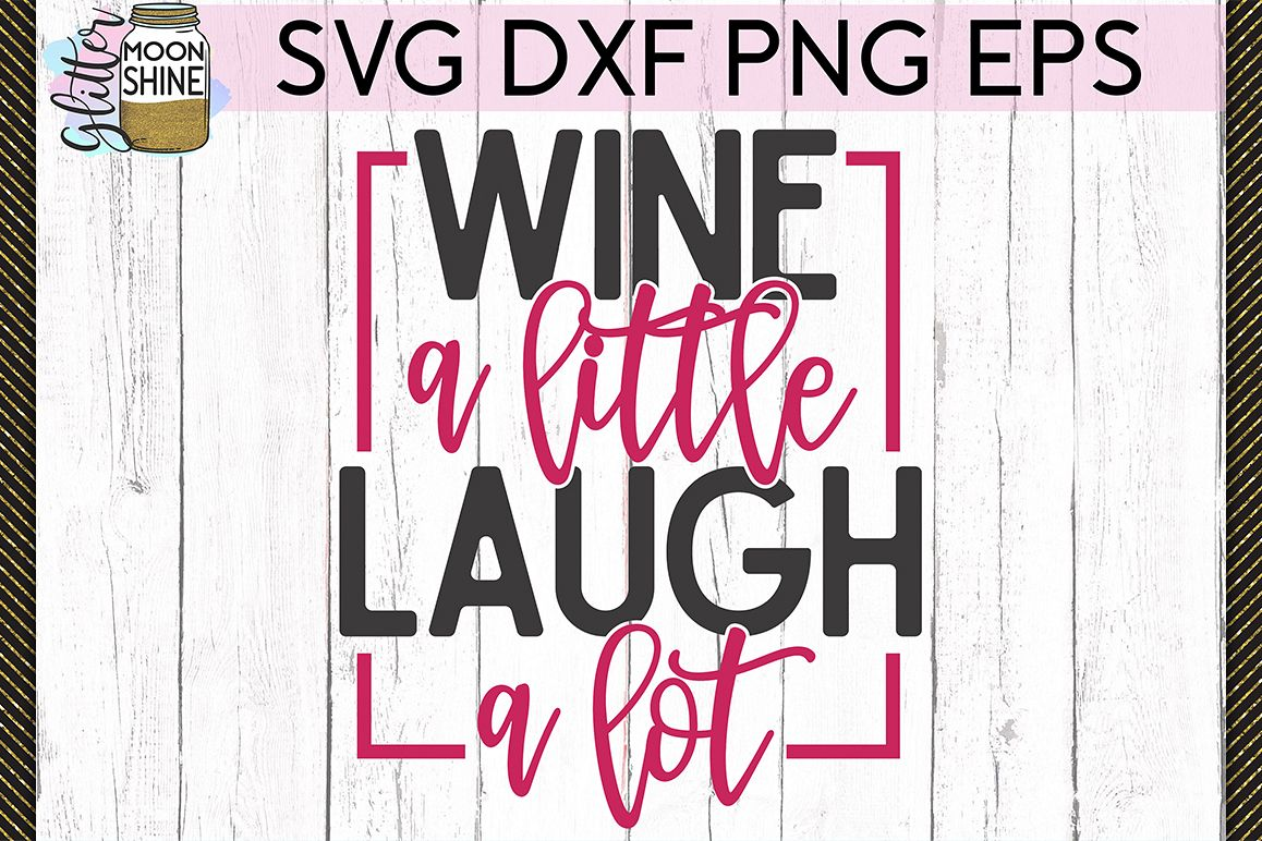 Wine A Little Laugh A Lot SVG DXF PNG EPS Cutting Files example image 1