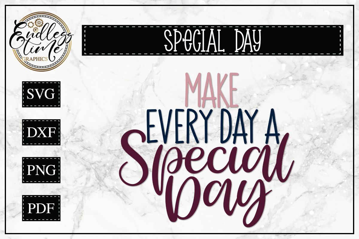 Make Every Day A Special Day - An Inspirational Quote SVG example image 1