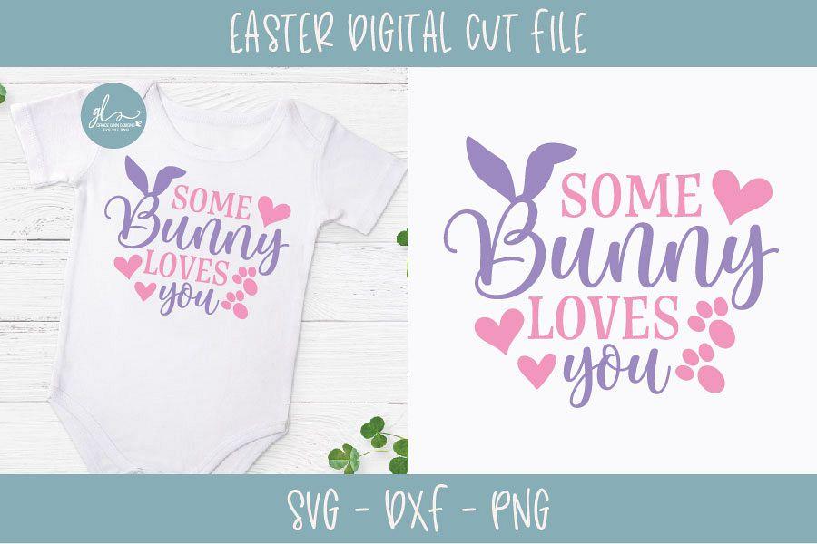 Some Bunny Loves You Easter Svg Cut File 196079 Svgs Design Bundles