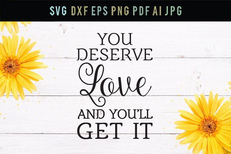 You deserve love, love svg, cut file, dxf, eps, friend svg example image 1