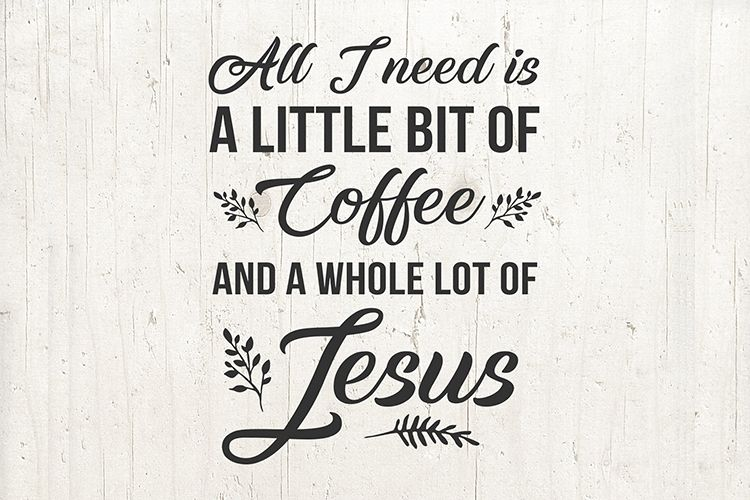 All I Need Is A Little Bit Coffee and A Whole Lot of Jesus example image 1