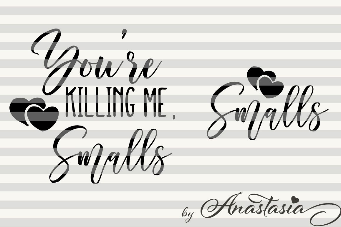 you re killing me smalls smalls cut ready svg for mother and kid