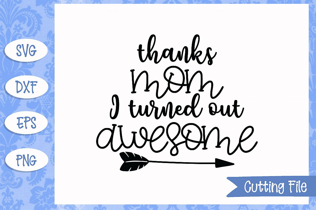 Thanks mom I turned out awesome SVG File example image 1