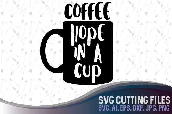 Coffee is hope in a cup - cute coffee design , SVG, PNG, JPG, EPS, AI, DXF example image 1