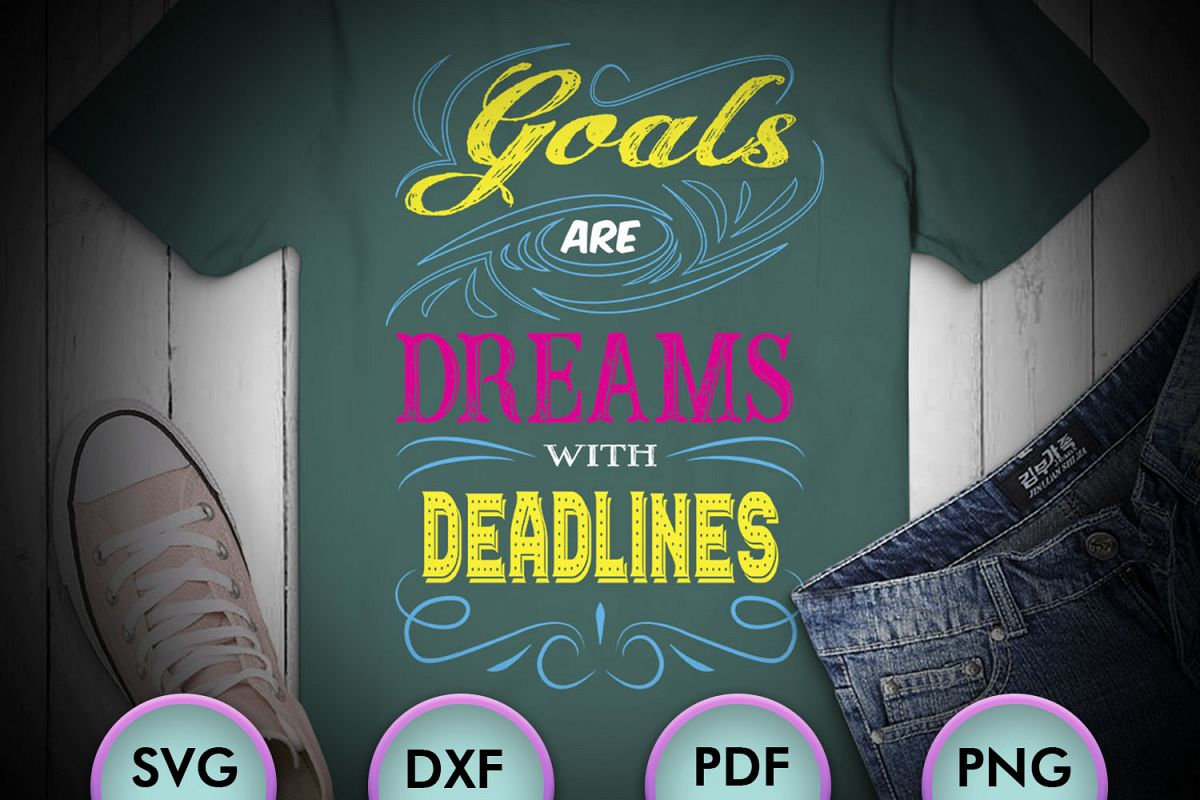 Goals Are Dreams With Deadlines, SVG Design, example image 1