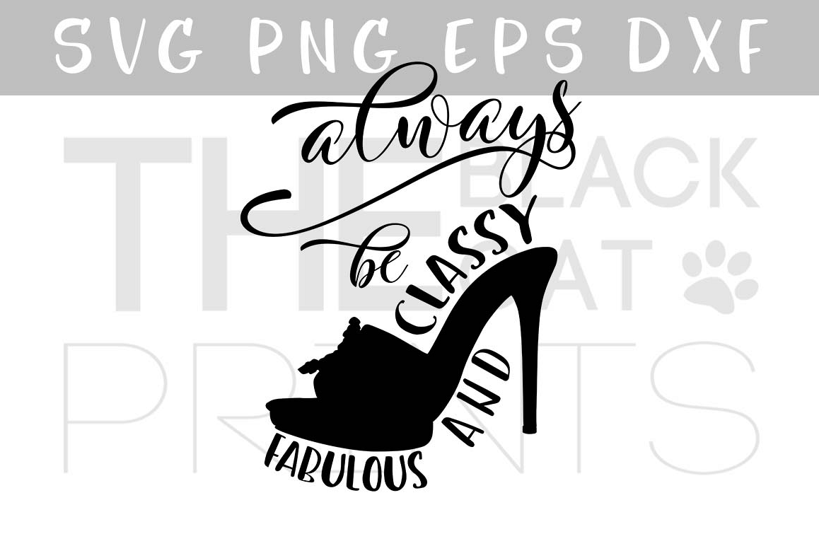 Always be classy and fabulous SVG PNG EPS DXF Fashion SVG example image 1