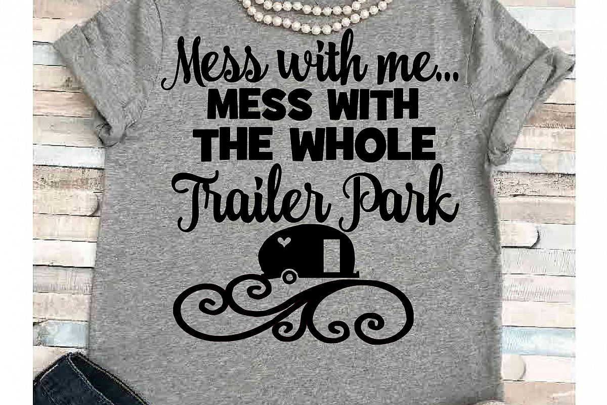 Camper svg SVG DXF JPEG Silhouette Cameo Cricut Trailer park svg iron on  camping svg Mess with me mess with Trailer park