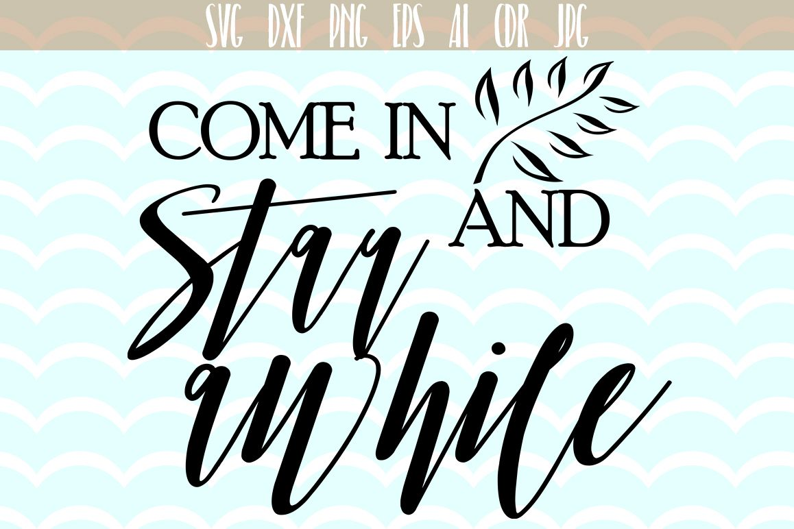Come in and stay awhile SVG, Quote svg cut files, printable, SVG and DXF Cut File, Ai, Png, Dxf, Svg. example image 1