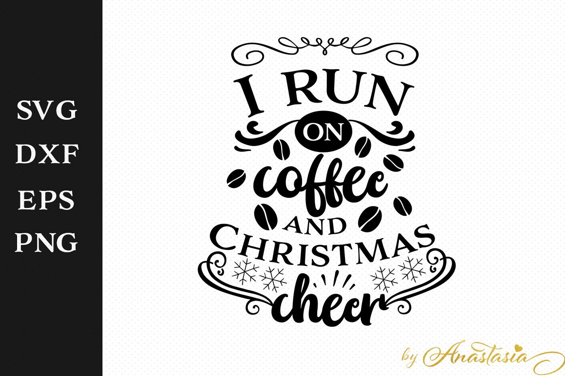 I Run On Coffee And Christmas Cheer Svg Cut File