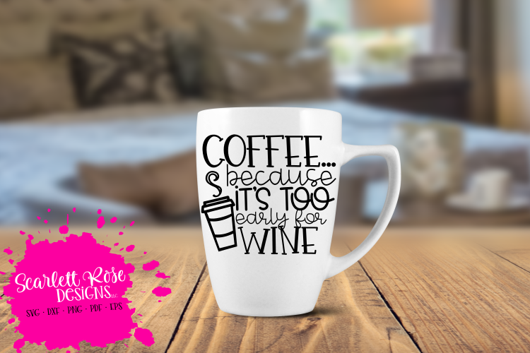 Coffee because it's too Early for Wine SVG example image 1