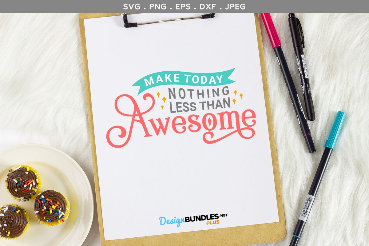 Make Today Nothing Less Than Awesome - svg cut file example image 1