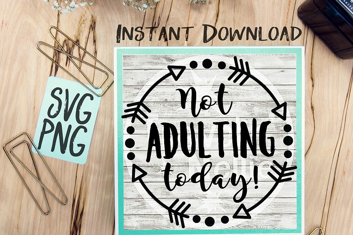 Not Adulting Today SVG PNG for Cutting Machines Cricut Cameo Brother Cut Print Files Instant Download Image Sign Scrapbooking example image 1