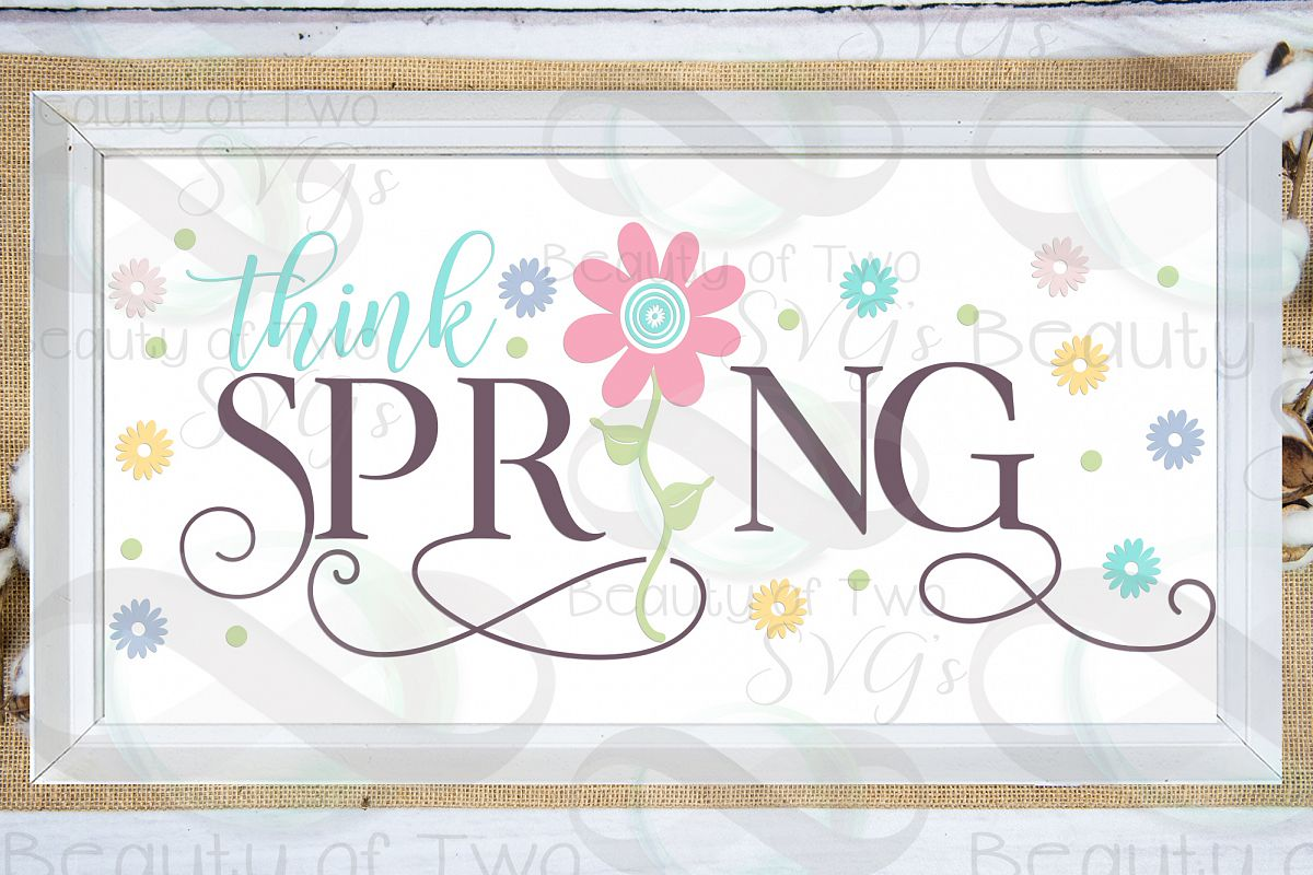 Think Spring Flowers Farmhouse svg, Spring sign svg, flowers example image 1