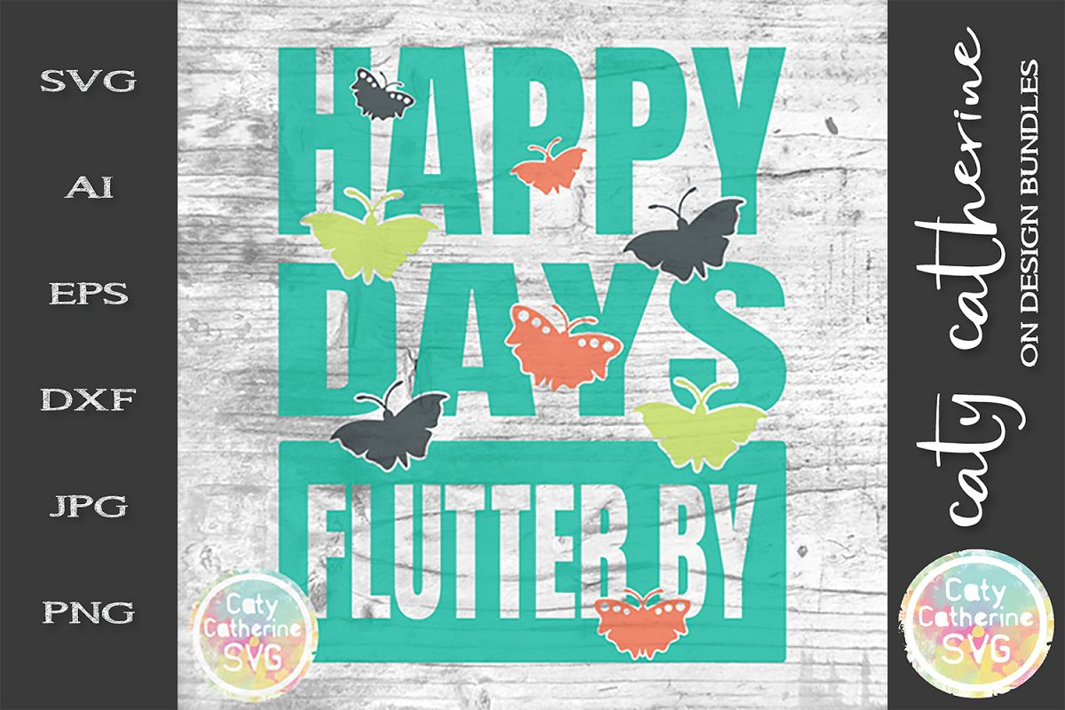 Happy Days Flutter By SVG Cut File Butterflies Quote SVG example image 1