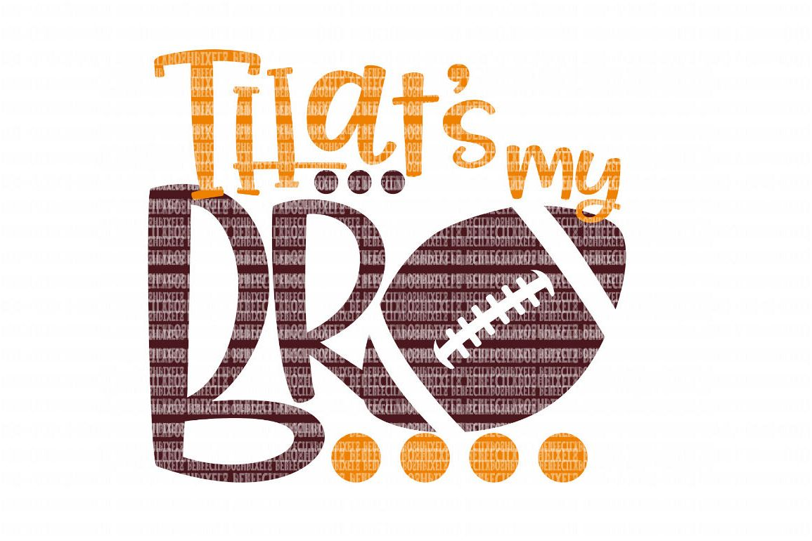 Football That's My Bro SVG File, SVG Files for Cameo and Cricut Design Space, Iron on Decal, Printable Transfer, DXF Commercial Use, example image 1