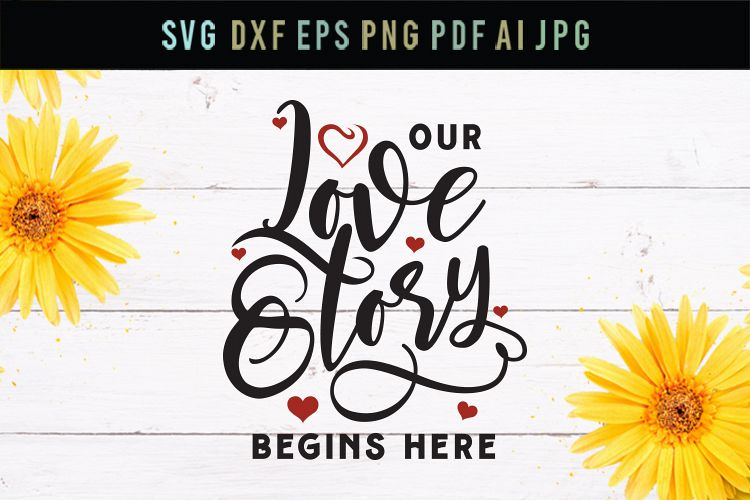 Our love story begins here, love svg, cut file, dxf, eps,svg example image 1