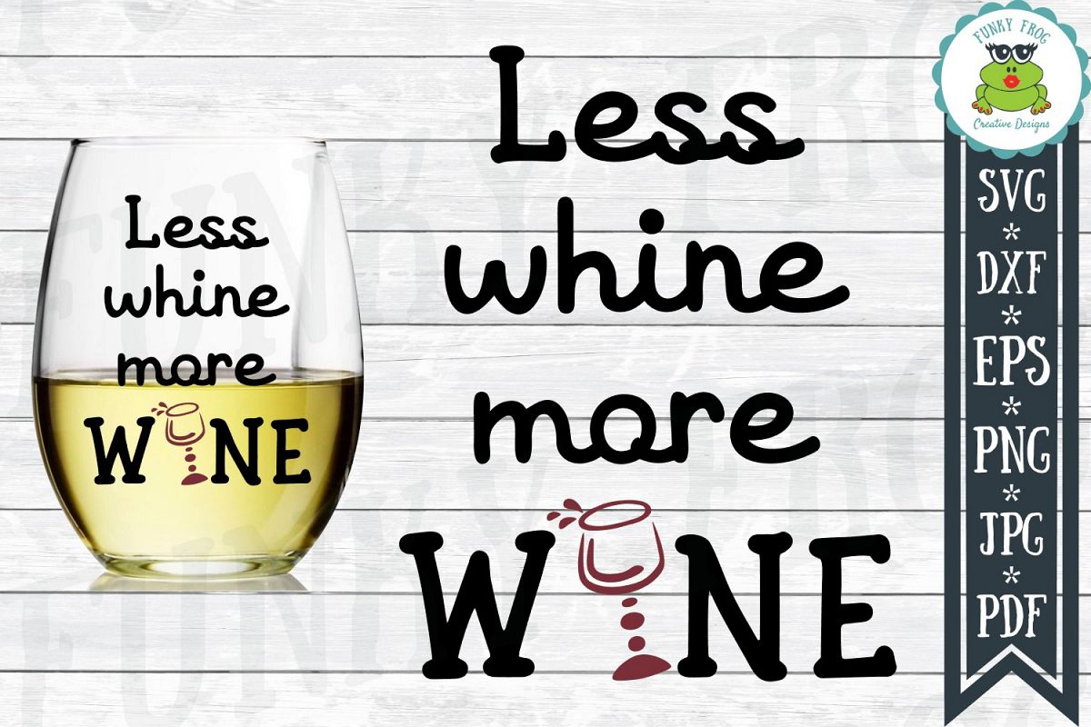 Less Whine More Wine SVG Cut File for Crafters example image 1