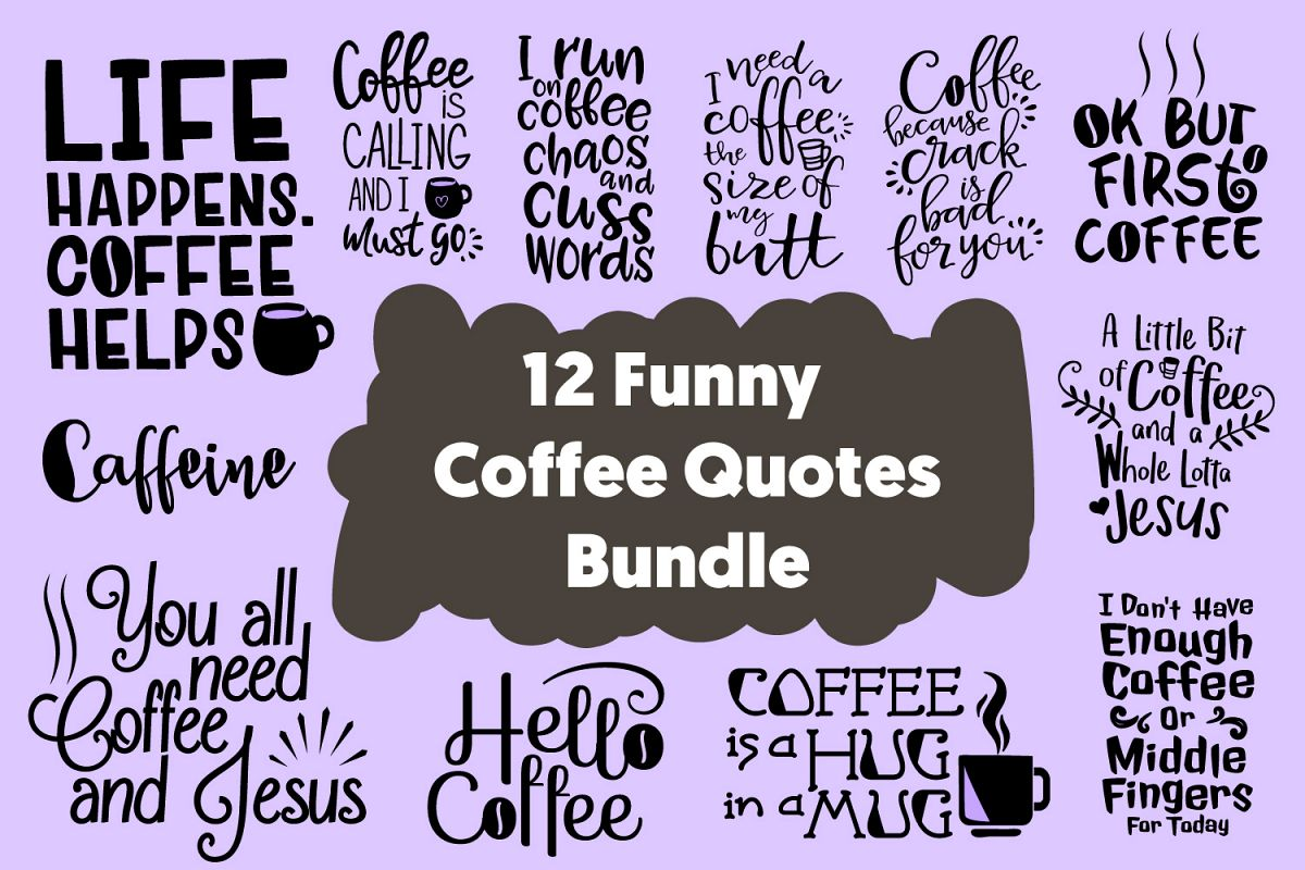 12 Funny Coffee Quotes Cut Files Bundle SVG DXF PNG PDF JPG example image 1