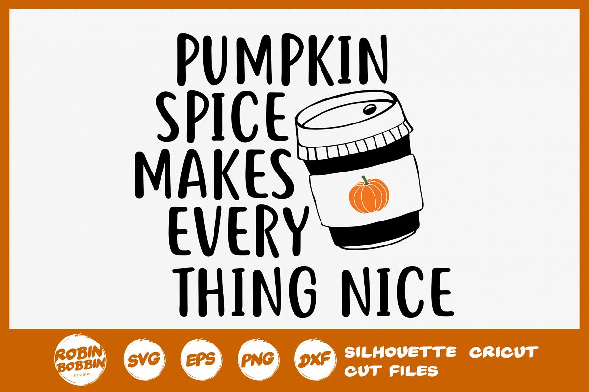 Pumpkin Spice Makes Every Thing Nice SVG - Autumn Quotes SVG example image 1