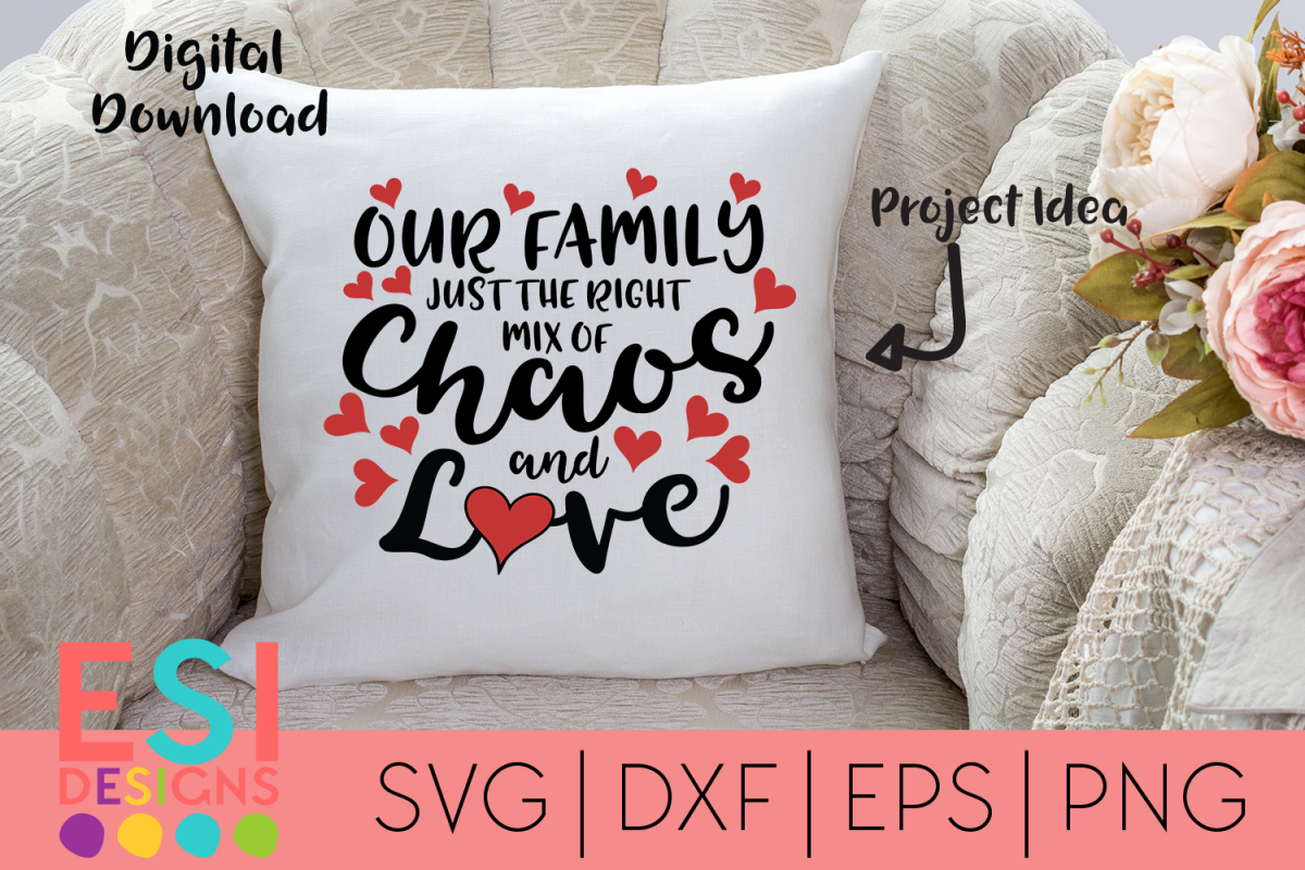Our Family, Just the right Mix of Chaos and Love.  SVG example image 1