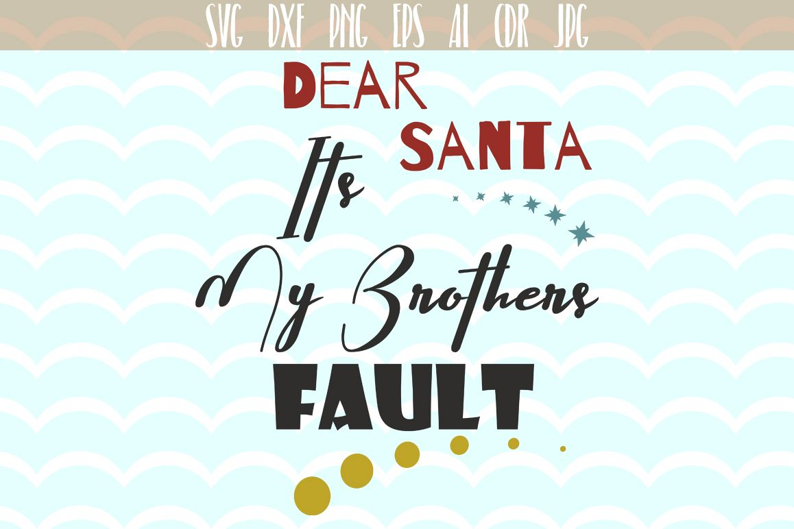 Dear Santa its My Brother Fault - cutting files, Xmas Vector,  SVG, PNG, JPG, EPS, AI, DXF example image 1