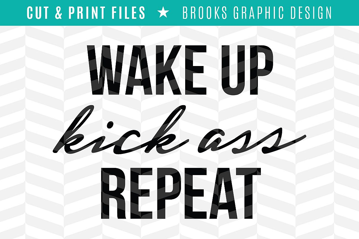Wake Up Kick Ass Repeat - DXF/SVG/PNG/PDF Cut & Print Files example image 1