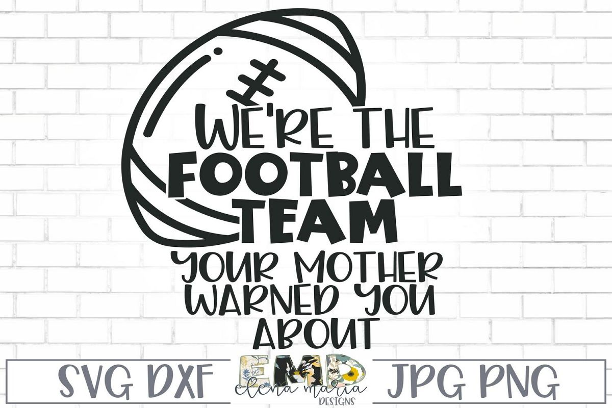 We're The Football Team Your Mother Warned You About Svg example image 1